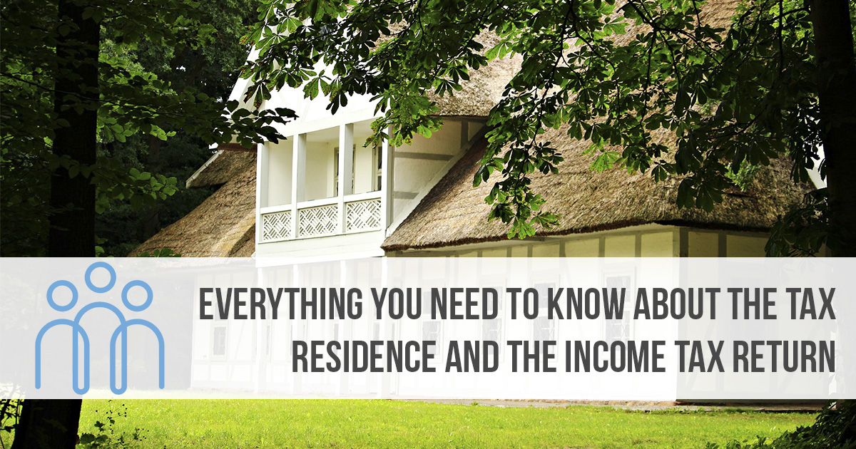 Everything you need to know about the Tax Residence and the Income Tax Return