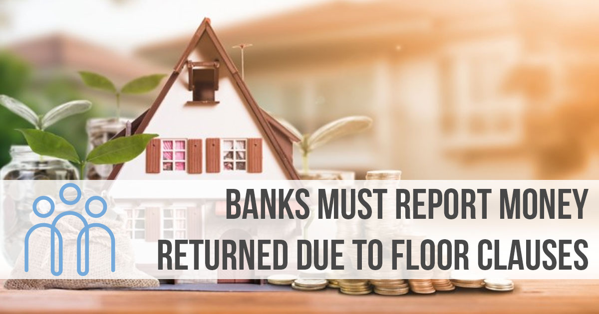 Banks must report money returned due to floor clauses